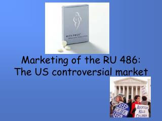 Marketing of the RU 486: The US controversial market