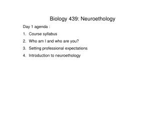 Biology 439: Neuroethology  Day 1 agenda : Course syllabus Who am I and who are you?