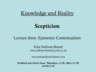 Knowledge and Reality Scepticism Lecture three: Epistemic Contextualism
