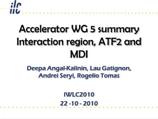 Accelerator WG 5 summary  Interaction  region, ATF2 and  MDI
