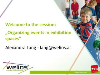 "Welcome  to the session : "" Organizing events in  exhibition spaces"""