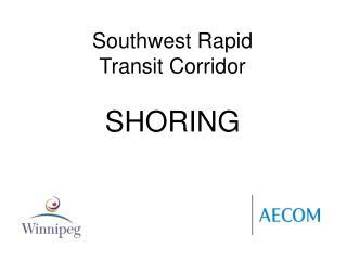 Southwest Rapid  Transit Corridor SHORING