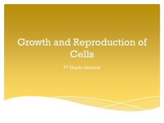 Growth and Reproduction of Cells