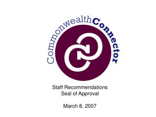 Staff Recommendations Seal of Approval March 8, 2007