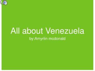 All about Venezuela
