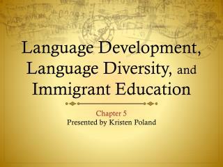 Language Development, Language Diversity,  and  Immigrant Education
