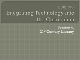 EDUF 560:  Integrating Technology into the Curriculum