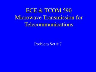 ECE & TCOM 590 Microwave Transmission for Telecommunications