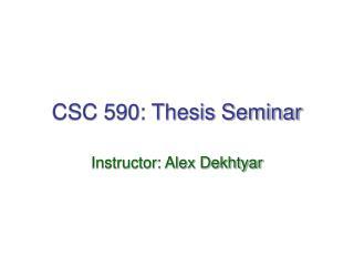 CSC 590: Thesis Seminar