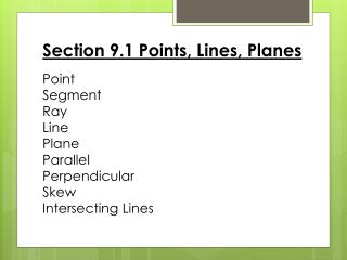 Section 9.1 Points, Lines, Planes Point Segment Ray Line  Plane Parallel Perpendicular Skew