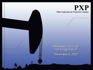Northwest Colorado Oil & Gas Forum December 6, 2007