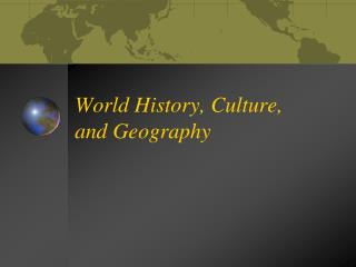 World History, Culture, and Geography