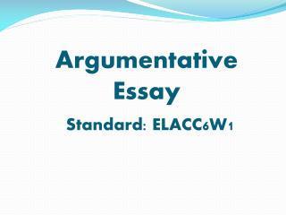 Argumentative  Essay Standard: ELACC6W1