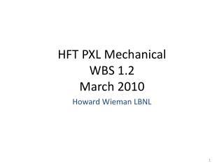 HFT PXL Mechanical WBS 1.2 March 2010