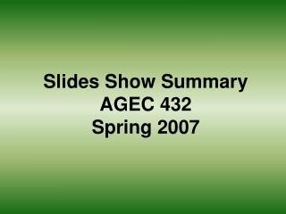 Slides Show Summary AGEC 432 Spring 2007