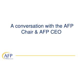 A conversation with the AFP Chair & AFP CEO