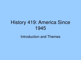 History 419: America Since 1945