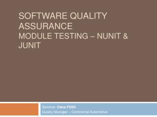 Software Quality Assurance MODULE TESTING   NUNIT  JUNIT