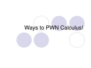 Ways to PWN Calculus!