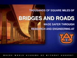 THOUSANDS OF SQUARE MILES OF BRIDGES AND ROADS MADE SAFER THROUGH RESEARCH AND ENGINEERING AT