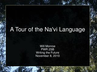 A Tour of the Na'vi Language Will Monroe PWR 2SB Writing the Future November 8, 2010