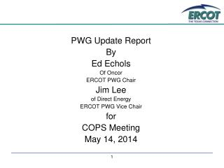 PWG Update Report By Ed Echols Of Oncor ERCOT PWG Chair Jim Lee of Direct Energy