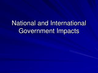 National and International Government Impacts