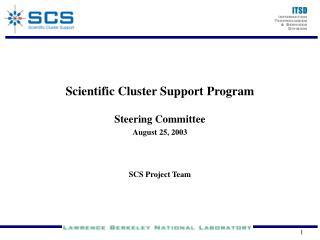 Scientific Cluster Support Program Steering Committee August 25, 2003 SCS Project Team