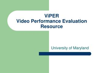 ViPER Video Performance Evaluation Resource