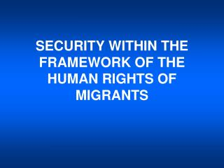 SECURITY WITHIN THE FRAMEWORK OF THE HUMAN RIGHTS OF MIGRANTS