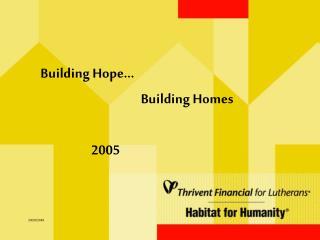 Building Hope…                      Building Homes                    2005