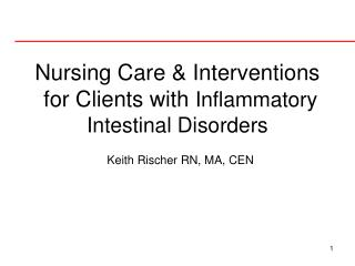 Nursing Care & Interventions  for Clients with  Inflammatory Intestinal Disorders