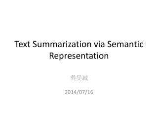 Text Summarization via Semantic Representation