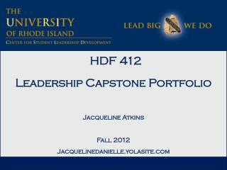 HDF 412 Leadership Capstone Portfolio Jacqueline Atkins Fall 2012 Jacquelinedanielle.yolasite