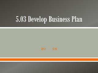5.03 Develop Business  P lan