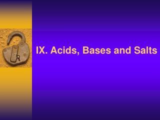 IX. Acids, Bases and Salts