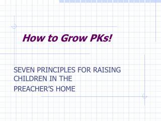 How to Grow PKs!