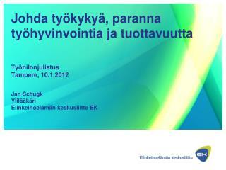 Johda ty kyky , paranna ty hyvinvointia ja tuottavuutta    Ty nilonjulistus Tampere, 10.1.2012  Jan Schugk Ylil  k ri El