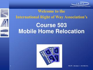 Welcome to the International Right of Way Association's Course 503 Mobile Home Relocation