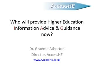 Who will provide Higher Education Information Advice  Guidance now