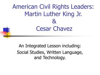 American Civil Rights Leaders: Martin Luther King Jr.  &  Cesar Chavez