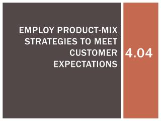 Employ product-mix strategies to meet customer expectations