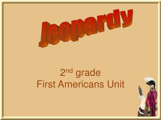 2 nd  grade First Americans Unit