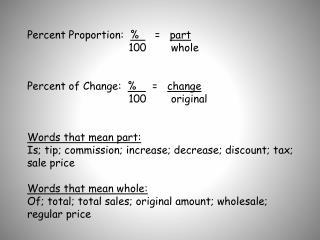 Percent Proportion:   %      =    part                                 100     whole