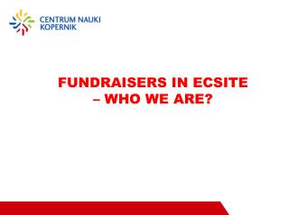 FUNDRAISERS IN ECSITE – WHO WE ARE?