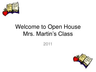 Welcome to Open House Mrs. Martin's Class