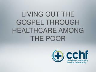 LIVING OUT THE GOSPEL THROUGH HEALTHCARE AMONG THE POOR