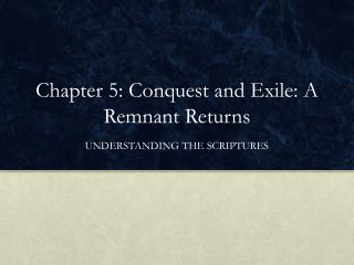 Chapter 5: Conquest and Exile: A Remnant  Returns