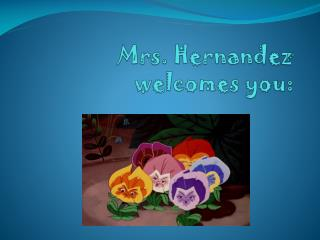 Mrs. Hernandez  welcomes you: