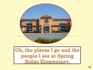Oh, the places I go and the people I see at Spring  Ridge Elementary.